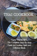 Thai Cookbook  Tasty Thai Recipes  The Complete Step By Step Guide to Cooking Quick and Delicious Meals  PDF