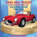 Cars and Trucks and Things That Go Coloring Book for Kids