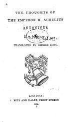 The Thoughts of the Emperor M. Aurelius Antonius