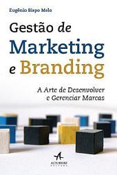 Gestão de Marketing e Branding - A Arte de Desenvolver e Gerenciar Marcas
