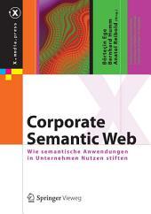 Corporate Semantic Web: Wie semantische Anwendungen in Unternehmen Nutzen stiften