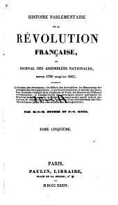 Histoire parlementaire de la révolution française: ou, Journal des assemblées nationales, depuis 1789 jusqu'en 1815, Volumes5à6