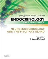 Endocrinology Adult and Pediatric: Neuroendocrinology and The Pituitary Gland E-Book: Edition 6