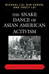 The Snake Dance Of Asian American Activism: Community, Vision and Power