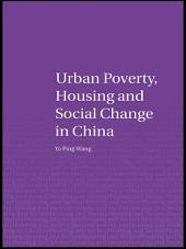 Urban Poverty, Housing and Social Change in China