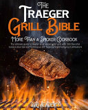 The Traeger Grill Bible * More Than a Smoker Cookbook