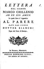 Lettera del signor Marco Chillenio ad un suo amico la quale serve d'appendice al parere dato dal signor Bianchi sopra del porto di Rimino