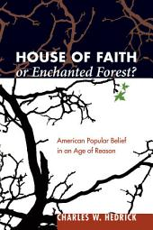 House of Faith or Enchanted Forest?: American Popular Belief in an Age of Reason