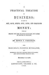 A practical treatise on business, or How to get, save, spend, give, lend, and bequeath money ...