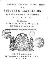 Gerardi Joannis Vossii De universae mathesios natura et constitutione liber, cui subjungitur chronologia mathematicorum
