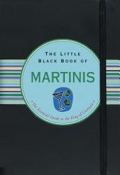 The Little Black Book Of Martinis Book PDF