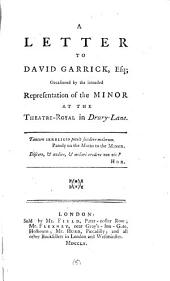 A Letter to David Garrick, Esq; Occasioned by the Intended Representation of the Minor at the Theatre-Royal in Drury-Lane