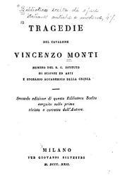 Tragedie del cavaliere Vincenzo Monti ...