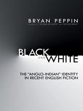 "Black and White: The ""Anglo-Indian"" Identity in Recent English Fiction"