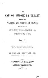 The Map of Europe by Treaty: Showing the Various Political and Territorial Changes which Have Taken Place Since the General Peace of 1814, Volume 2