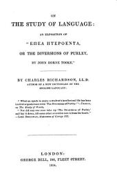 "On the Study of Language: An Exposition of ""[Epea Pteroenta], Or The Diversions of Purley, by John Horne Tooke."""