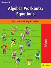 Algebra Workouts: Equations: Fun, Skill-Building Activities