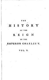 The History of the Reign of Emperor Charles V. with a View of the Progress of Society in Europe, from the Subversion of the Roman Empire, to the Beginning of the Sixteenth Century: Volume 2