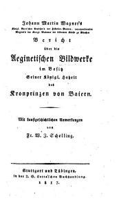 Johann Martin Wagner's ... Bericht über die Aeginetischen Bildwerke im Besitz Seiner Königl. Hoheit des Kronprinzen von Baiern