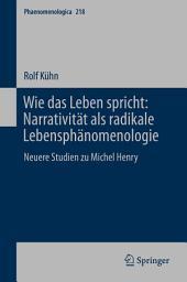 Wie das Leben spricht: Narrativität als radikale Lebensphänomenologie: Neuere Studien zu Michel Henry