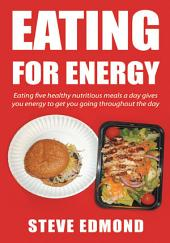 Eating for energy: Eating five healthy nutritious meals a day gives you energy to get you going throughout the day