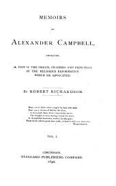 Memoirs of Alexander Campbell, Embracing a View of the Origin, Progress and Principles of the Religious Reformation which He Advocated