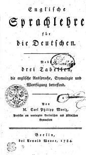 Englische Sprachlehre für die Deutschen: nebst drei Tabellen, die englische Aussprache, Etymologie und Wortfügung betreffend