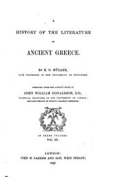 A History of the Literature of Ancient Greece: From the Foundation of the Socratic Schools to the Taking of Constantinople by the Turks. Being a Continuation of K.O. Müller's Work, Volume 3