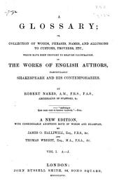 A Glossary; Or, Collection of Words, Phrases, Names, and Allusions to Customs, Proverbs, Etc., which Have Been Thought to Require Illustration, in the Works of English Authors, Particularly Shakespeare and His Contemporaries: Volume 1