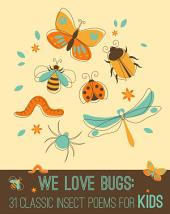 We Love Bugs: Classic Poems for Children of All Ages