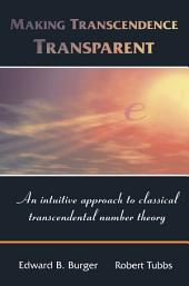 Making Transcendence Transparent: An intuitive approach to classical transcendental number theory
