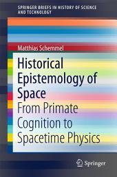 Historical Epistemology of Space: From Primate Cognition to Spacetime Physics