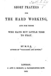 Short Prayers for the hard working, and for those who have but little time to pray. By M. E. S. [i.e. Mary E. Simpson.]