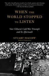 When the World Stopped to Listen: Van Cliburn's Cold War Triumph, and Its Aftermath