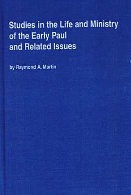 Studies in the Life and Ministry of the Early Paul and Related Issues