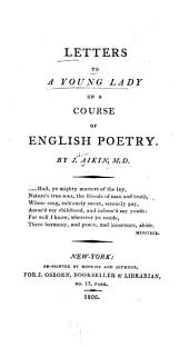Letters to a Young Lady on a Course of English Poetry: By J. Aikin
