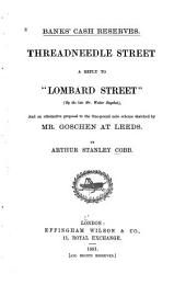 "Banks' Cash Reserves: Threadneedle Street; a Reply to ""Lombard Street"" (by the Late Mr. Walter Bagehot) and an Alternative Proposal to the One-pound Note Scheme Sketched by Mr. Goschen at Leeds"