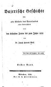 Bajerische Geschichte: für alle Stände des Vaterlandes ohne Unterschied : von den frühesten Zeiten bis zum Jahre 1832. Bajerns Kindheit. 1