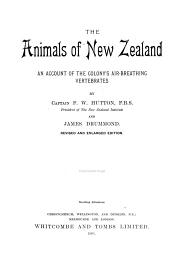 The Animals of New Zealand: An Account of the Colony's Air-breathing Vertebrates