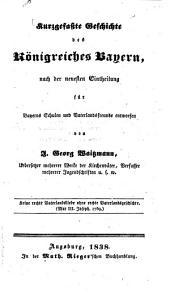 Kurzgefaßte Geschichte des Königreiches Bayern: Nach der neuesten Eintheilung für Bayerns Schulen und Vaterlandsfreunde