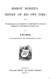 Bishop Burnet's History of His Own Time: From the Restoration of Charles II to the Treaty of Peace at Utrecht, in the Reign of Queen Anne