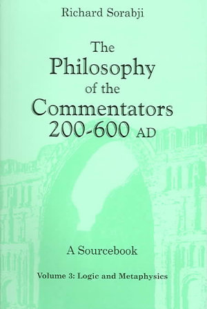 The Philosophy of the Commentators  200 600 AD  Logic and metaphysics PDF