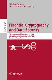 Financial Cryptography and Data Security: 18th International Conference, FC 2014, Christ Church, Barbados, March 3-7, 2014, Revised Selected Papers