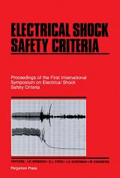 Electrical Shock Safety Criteria: Proceedings of the First International Symposium on Electrical Shock Safety Criteria