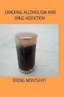 Cracking Alcoholism and Drug Addiction