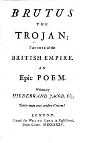 Brutus the Trojan, Founder of the British Empire: An Epic Poem