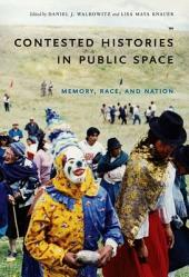 Contested Histories in Public Space: Memory, Race, and Nation