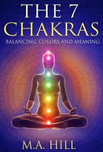 The 7 Chakras Balancing, Colors and Meaning