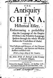 The Antiquity of China Or an Historical Essay: Endeavouring a Probability that the Language of the Empire of China is the Primitive Language, Spoken Through the Whole Word, Before the Confusion of Babel