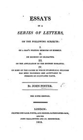 Essays in a series of Letters to a Friend, on the following subjects: I. On a man's writing memoirs to himself. II. On decision of character. III. On the application of the epithet Romantic. IV. On some of the causes by which Evangelical religion has been rendered less acceptable to persons of cultivated taste ... Third edition
